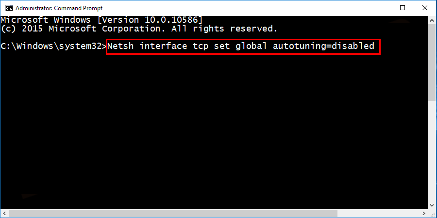 type the command: Netsh interface TCP set global autotuning=disabled