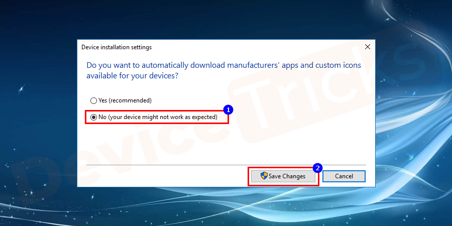 Select No (your device might not work as expected) and proceed to save changes.