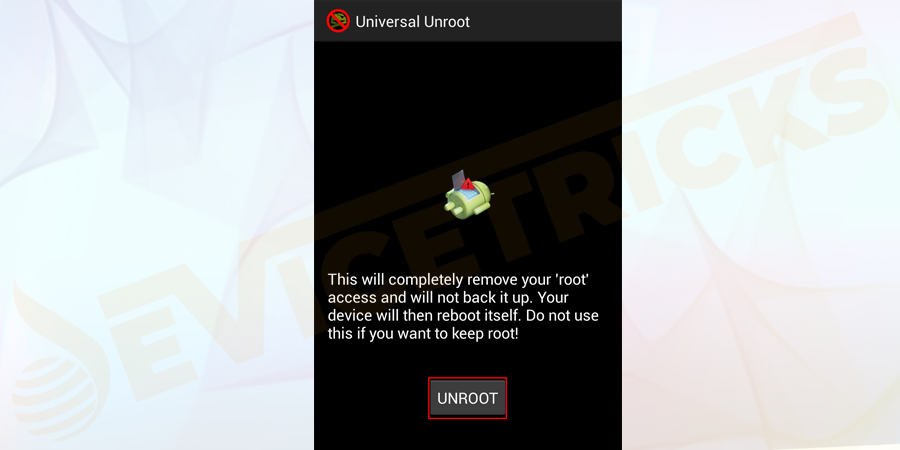 You will notice the clear button in the middle of the screen with a label called Unroot. Just take action by clicking on the Unroot button.
