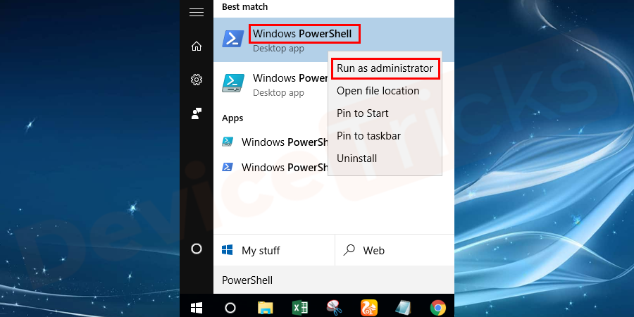 "Search Windows Powershell in the Start Menu. And then in the search results, right-click on Windows Powershell and select to ""Run as administrator""."