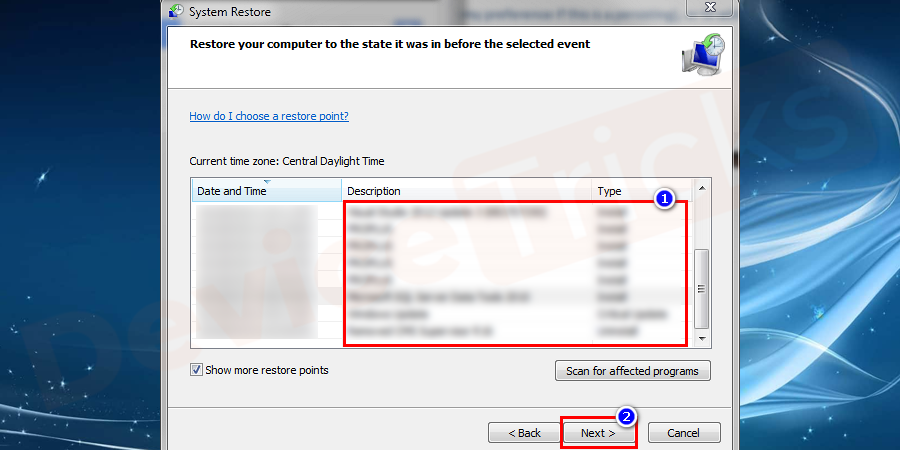 You will get a list of all the restore points are listed.Select the desired restore point you want to use and click Next.