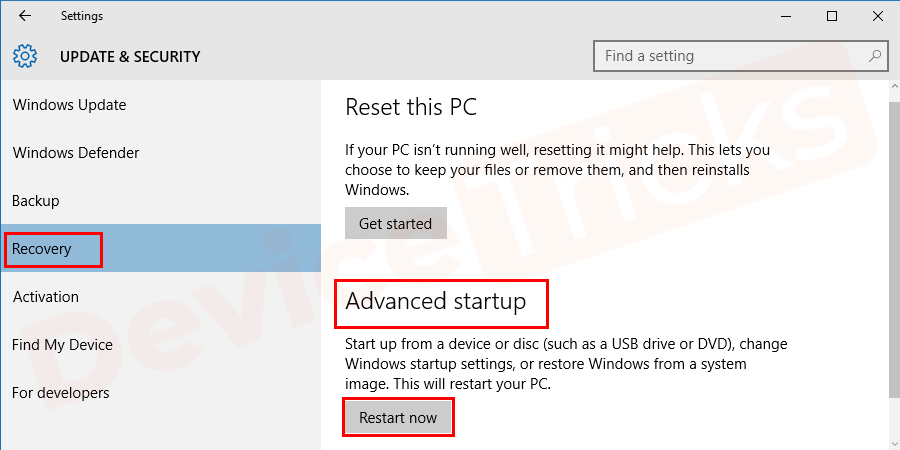 Start → Settings → Update & Security → Recovery → Advanced Startup → Restart now