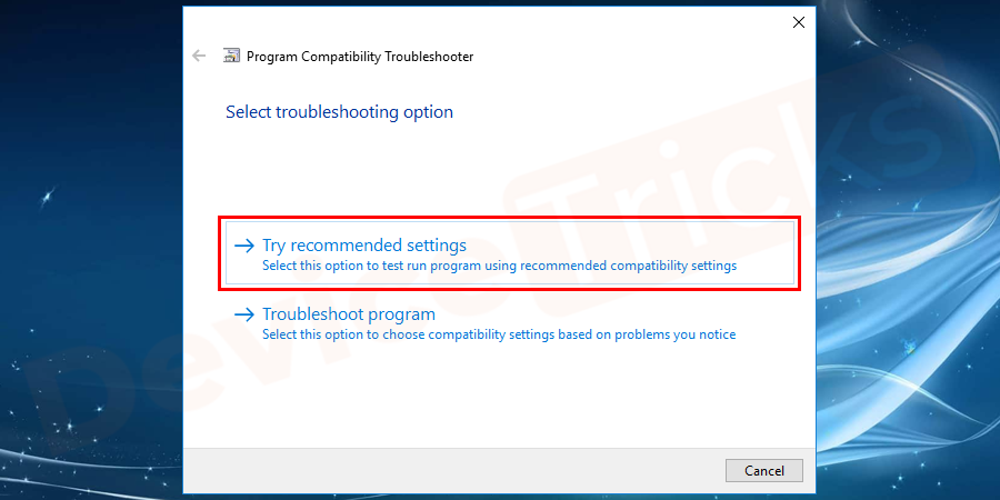 "Select ""Try recommended settings"" in the troubleshooting option and then click on ""OK."""