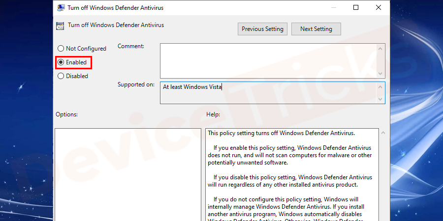 New pop–up window open, select enabled option from the set of options which will disable Windows Defender. To turn on Windows defender either select not configured or disabled.
