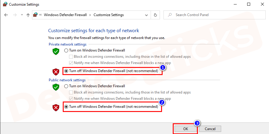 Select 'turn of Windows firewall' on both the options and finally, click on the OK button.