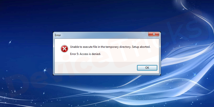 """What does """"Unable to execute the file in the temporary directory. Setup aborted Error 5: Access is denied"""" mean?"""