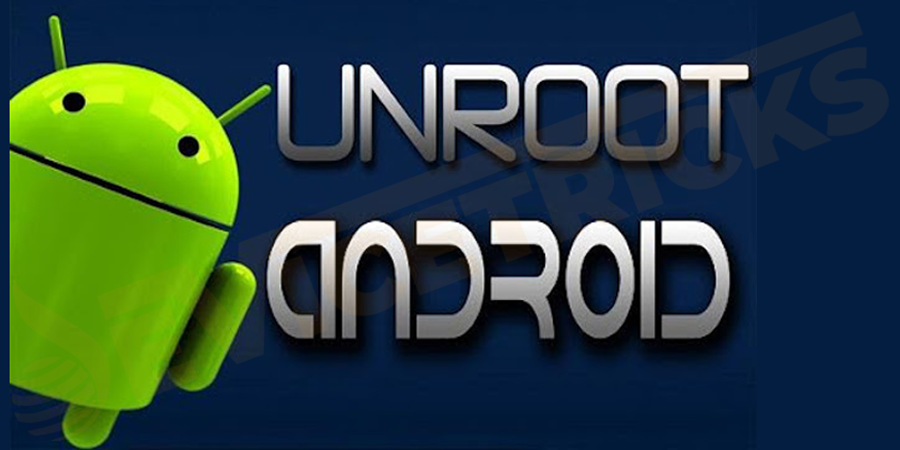 What is Unrooting Android Device?