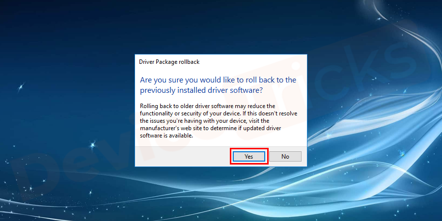 A small dialog box opens requesting confirmation of your action. Click on YES (or OK) button to continue. Follow the displayed instructions to finish the operation.
