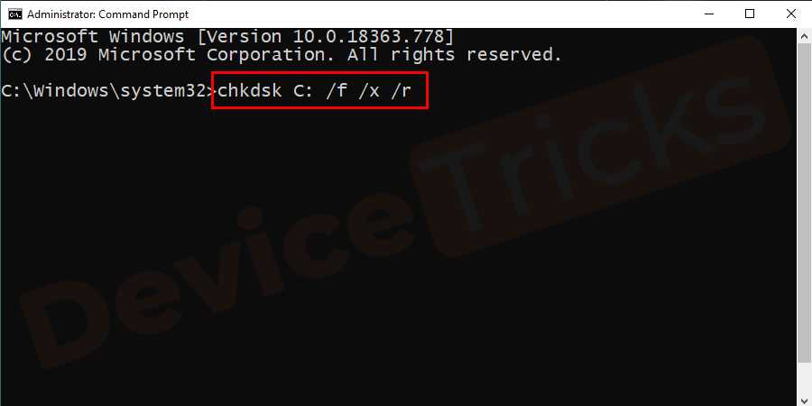 Now in the command prompt window type the command chkdsk X: /f /x /r (Here 'X' denotes the drive where your Windows is installed, so replace it accordingly) and press Enter.