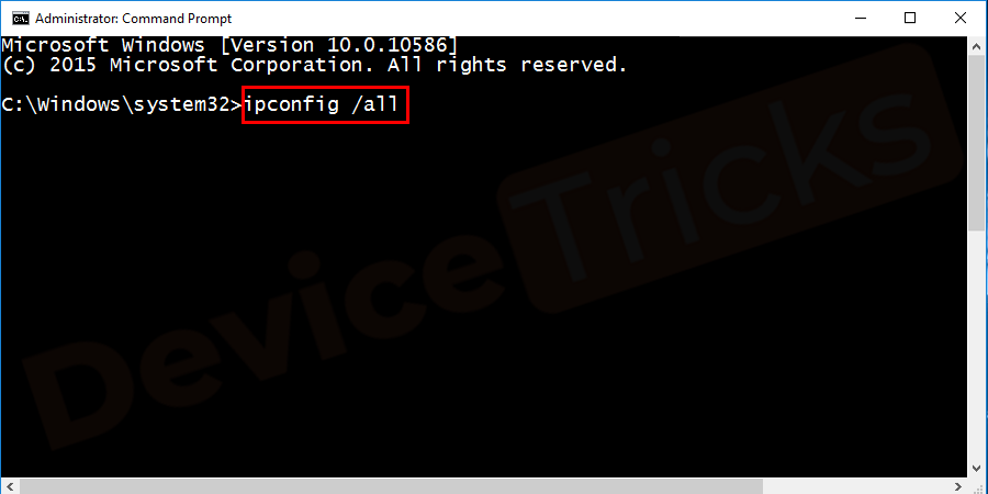 Copy and paste the command ipconfig/all in the command prompt and press Enter.