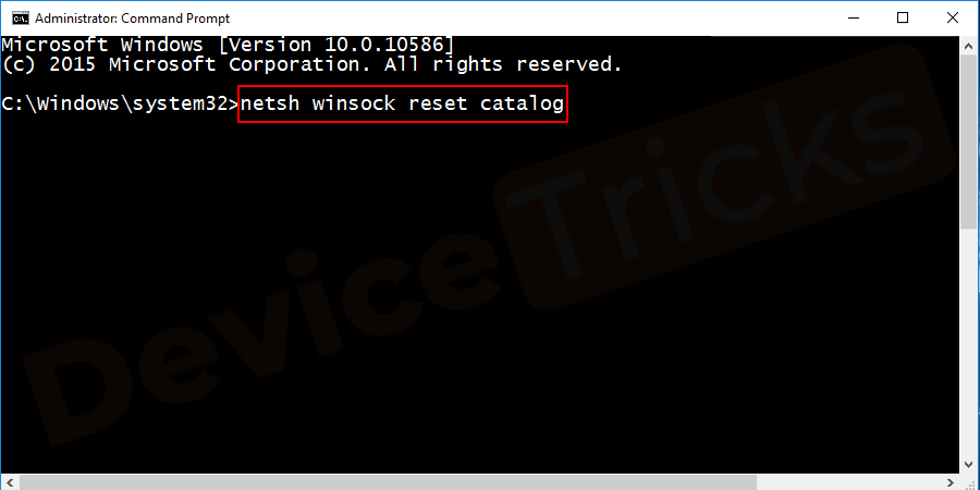 Now, you will have a command prompt (Admin) window. Enter the command netsh winsock reset catalog and press enter.