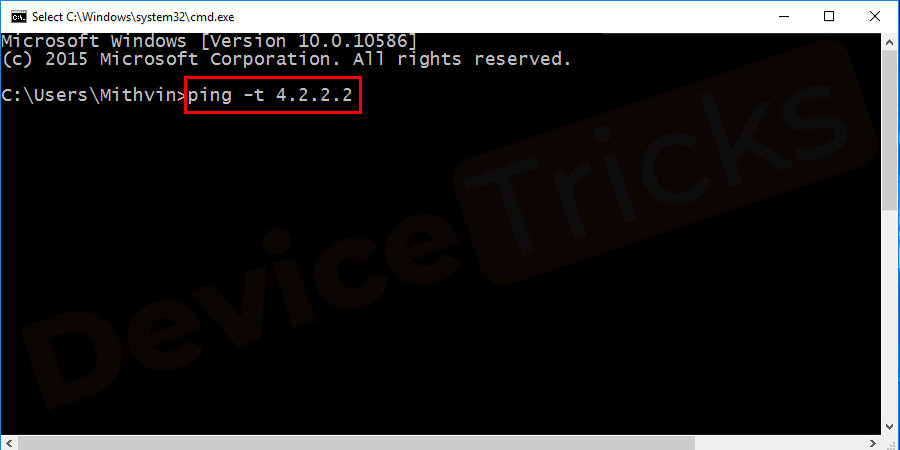 type the following command and press enter. ping -t 4.2.2.2