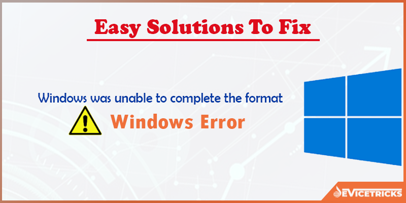 How to fix 'Windows was unable to complete the format' Error?