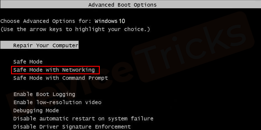 After getting the 'Advanced boot options' get access in the Safe Mode with Networking using the arrow key and then press the 'Enter' key.