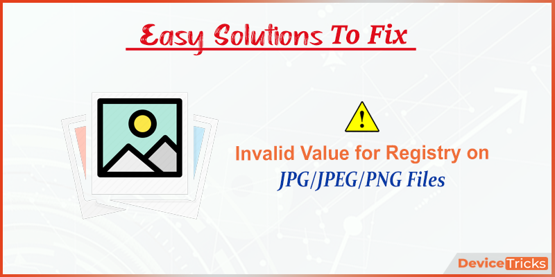How to Fix Invalid Value for Registry on JPG/JPEG/PNG Files?