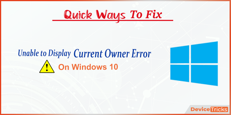 How to Fix Unable to Display Current Owner Error on Windows 10?