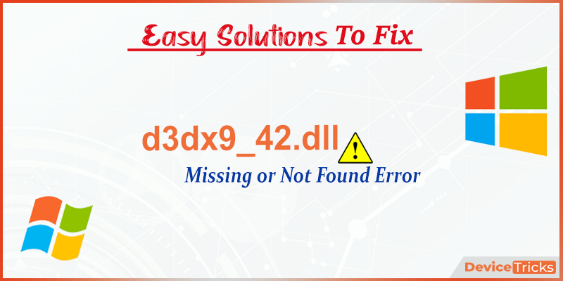 How to Fix d3dx9_42.dll Missing or Not Found Error?