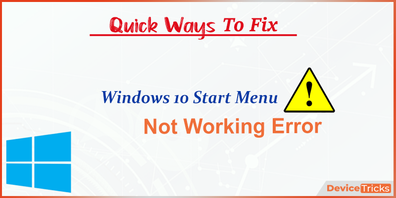 How to Fix the Windows 10 Start Menu Not Working?