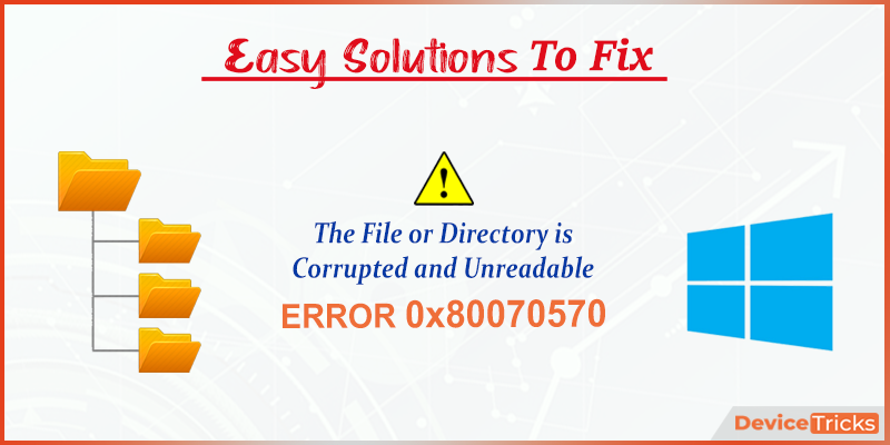 The File or Directory is Corrupted and Unreadable Error (Code 0x80070570)
