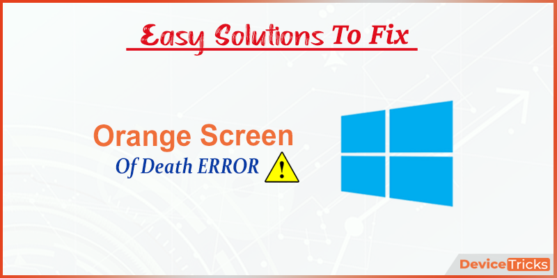 The effective ways to resolve Orange Screen of Death Error in Windows 10
