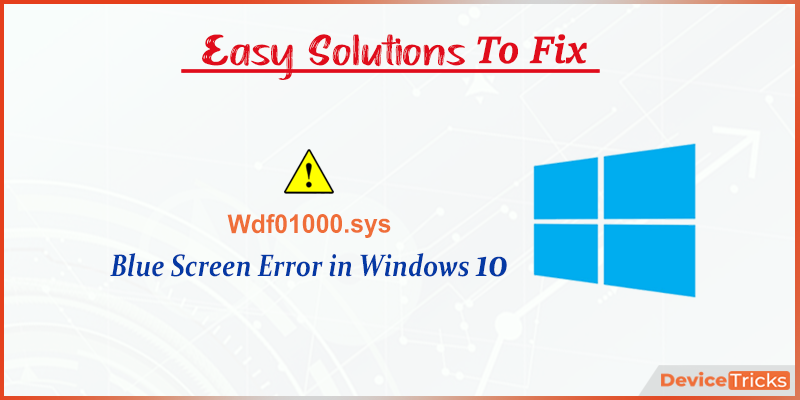 How to Fix Wdf01000.sys Blue Screen of Death Error in Windows 10?