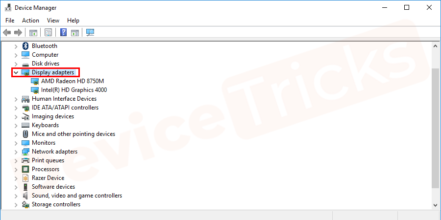 Scroll through the list which is in alphabetical order and click on the + sign corresponding to Display adapters.