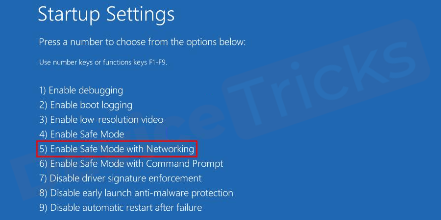 After restarting the Windows, you will get a series of options; press key 5 to enter the Safe Mode with Networking.