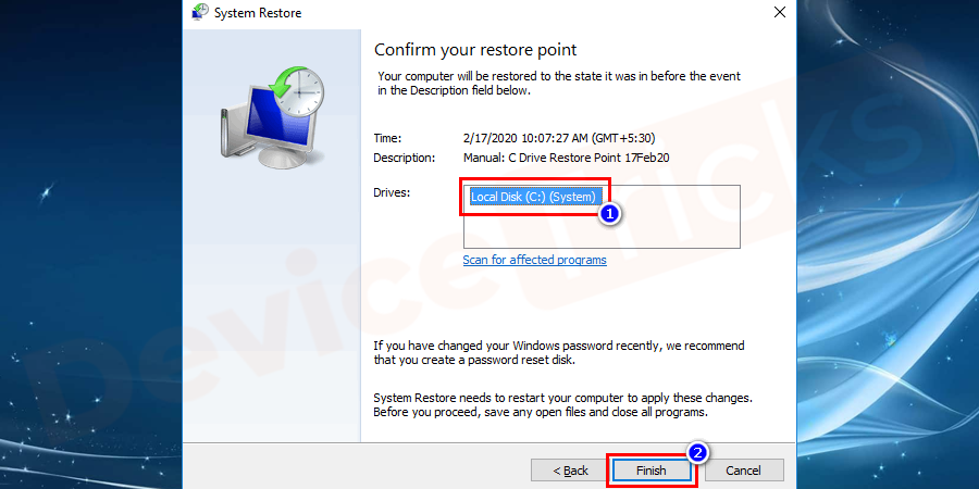 Confirm the restore point you have selected and then click on the Finish button.