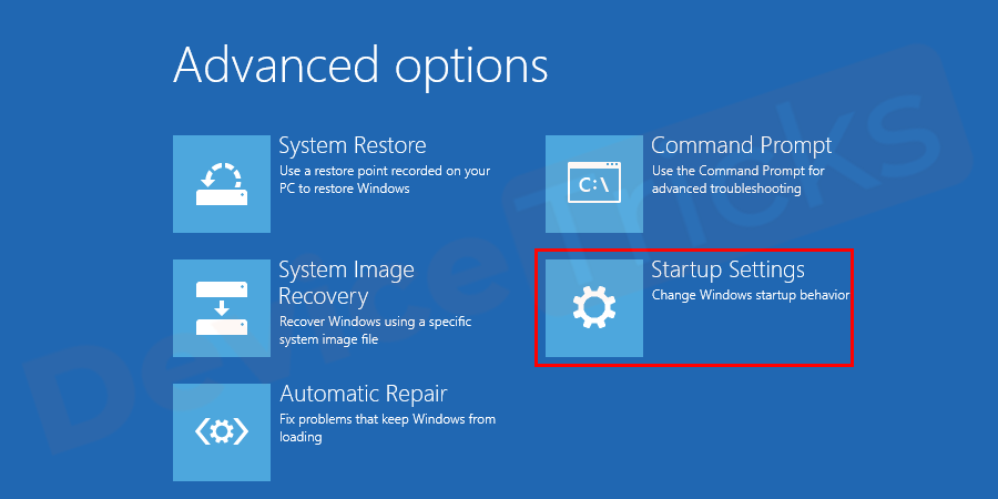 Click Advanced options and Startup Settings and then Restart.