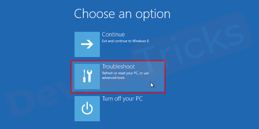 Once your system is restarted, you need to choose and go with the option Troubleshoot.