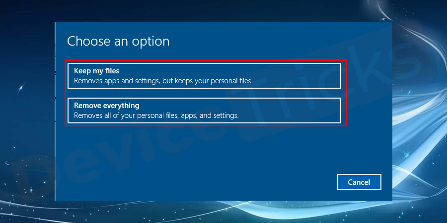 In the next window, it will ask you to keep my files or remove everything. Here any of the options as per your requirement and proceed further to reset your PC.