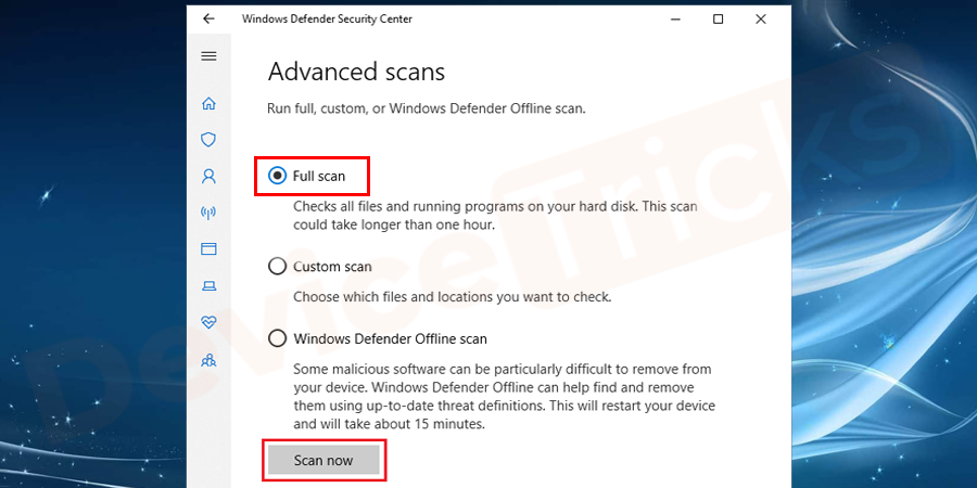 In the 'Advanced Scans' chart, you will get the way to scan your PC as per your convenience, click on 'Full Scan' and further click on 'Scan Now' button located at the bottom of the page.