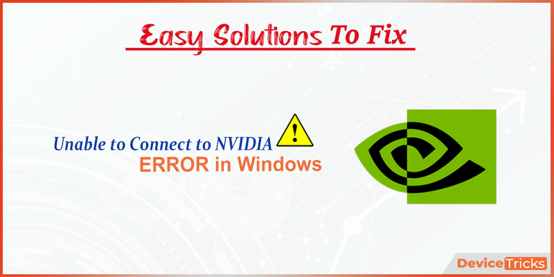 How to Fix Unable to Connect to NVIDIA error in Windows?
