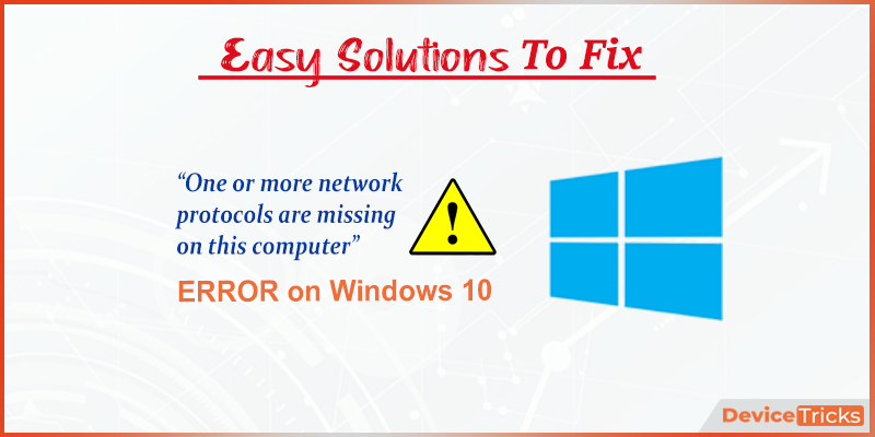 How to Fix 'One or more network protocols are missing on this computer' Error on Windows 10?