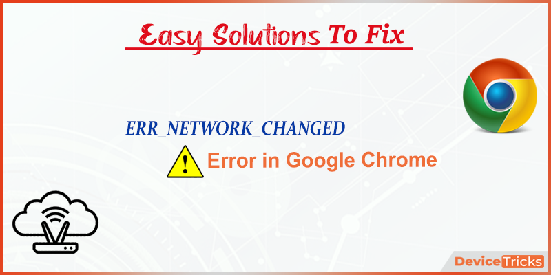How to Fix ERR_NETWORK_CHANGED Error?