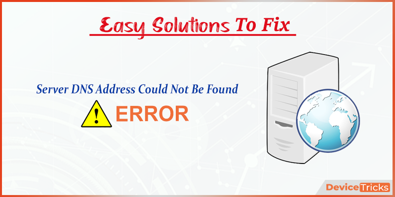 How to Fix Server DNS Address Could Not Be Found Error?