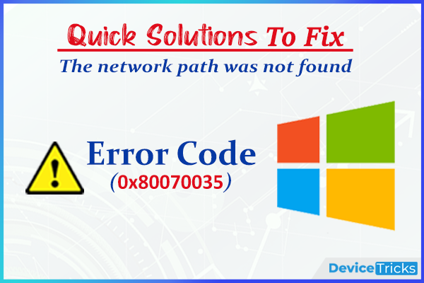 How to Fix the Error code: 0x80070035. The network path was not found?