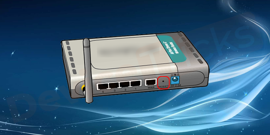 Look to the back of the router and locate the Reset button in a tiny hole with the term Reset written near there.