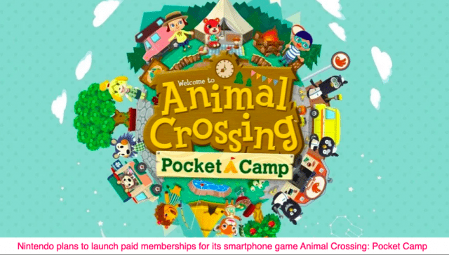 Nintendo plans to launch paid memberships for its smartphone game Animal Crossing: Pocket Camp