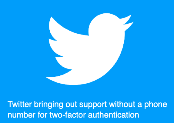 Twitter bringing out support without a phone number for two-factor authentication