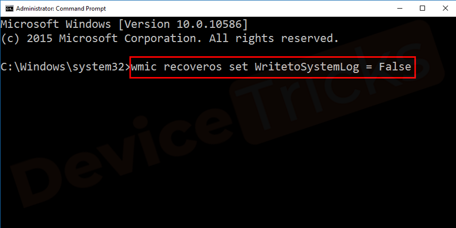 Now type wmic recoveros set WritetoSystemLog = False in the box and then press the Enter key.