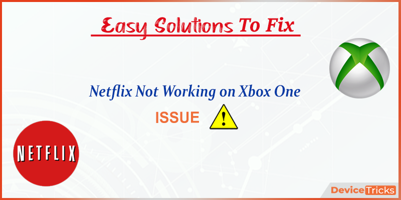 How to Fix Netflix Not Working on Xbox One Issue?
