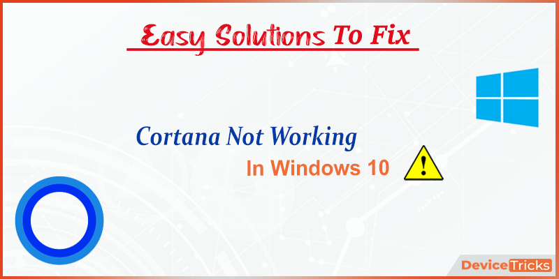 How to Fix Cortana Not Working in Windows 10?