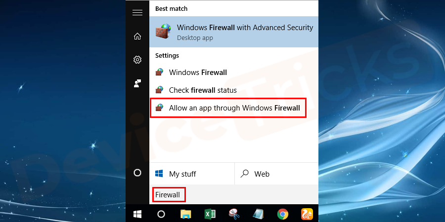 Press the Start button and then type Firewall in the search bar and select Allow an app through Windows Firewall.