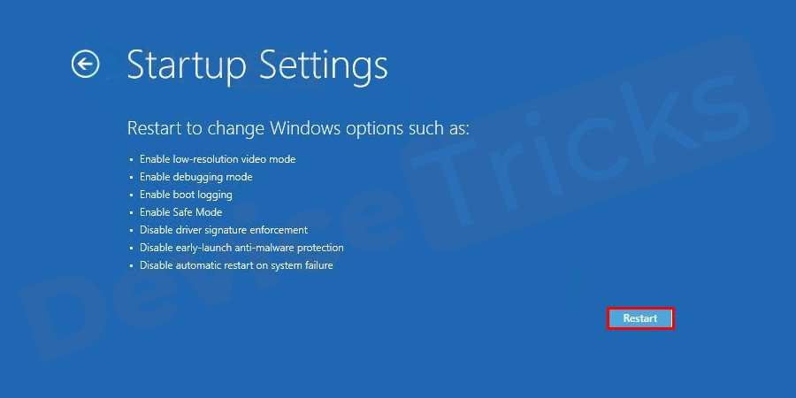 Now click on the Restart button located in the Windows Startup Settings.