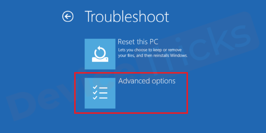 Thereafter, the Troubleshoot section will also give you a few options, select Advanced options.