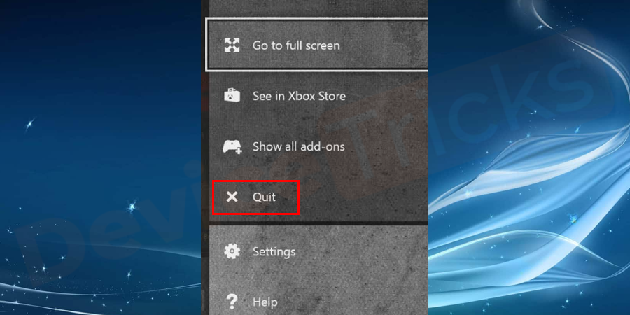 Thereafter, you will get a few options on the screen and you must select the Quit option.