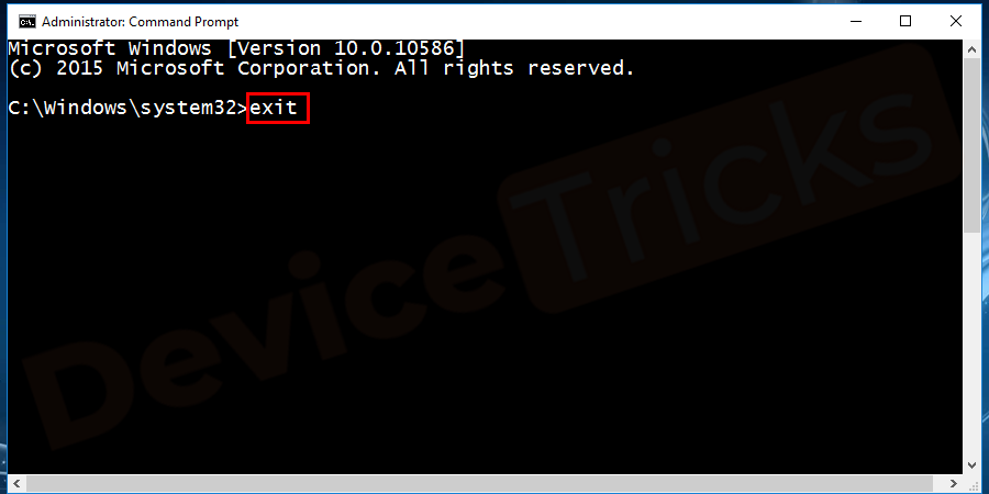 Type Exit to close the command prompt and then restart your system.