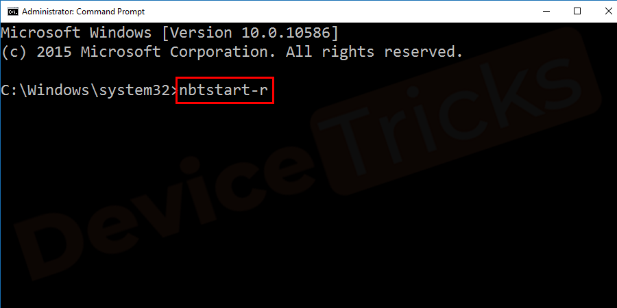 After reaching the command prompt page, type nbtstart-r and then press the 'Enter' key.