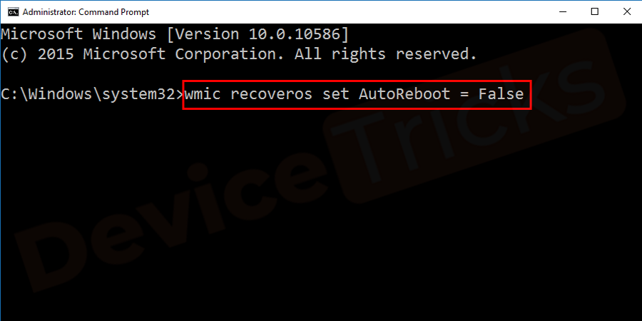 Launch the Command Prompt in an administrator mode again and type wmic recoveros set AutoReboot = False in the box and then press the Enter key.
